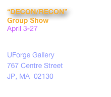 """DECON/RECON"" Group Show April 3-27 Artist Reception: Thursday, April 3, 6-8pm UForge Gallery  767 Centre Street JP, MA  02130 www.uforgegallery.com"